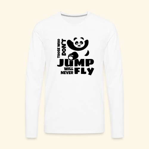 Those who dont jump will never fly - jumping panda - Men's Premium Long Sleeve T-Shirt