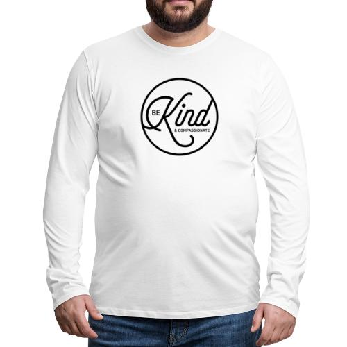 Be Kind and Compassionate - Men's Premium Long Sleeve T-Shirt