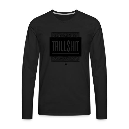 Trill Shit - Men's Premium Long Sleeve T-Shirt