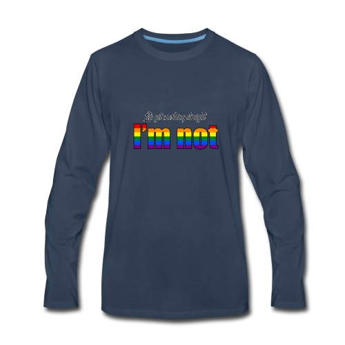 Let's get one thing straight - I'm not! - Men's Premium Long Sleeve T-Shirt