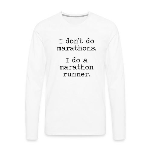 DONT DO MARATHONS - Men's Premium Long Sleeve T-Shirt