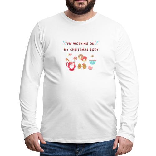 I'm Working on my Christmas body - Men's Premium Long Sleeve T-Shirt