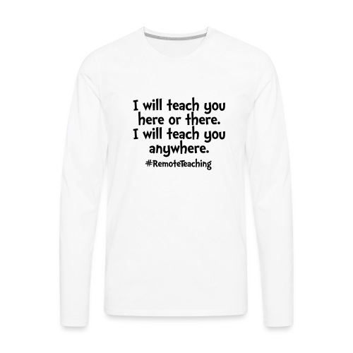 I will teach you here or there - Remote Teaching - Men's Premium Long Sleeve T-Shirt