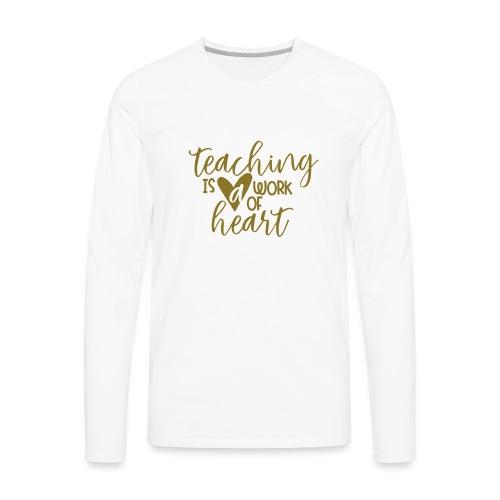 Teaching Is a Work Of Heart Metallic Teacher Tee - Men's Premium Long Sleeve T-Shirt