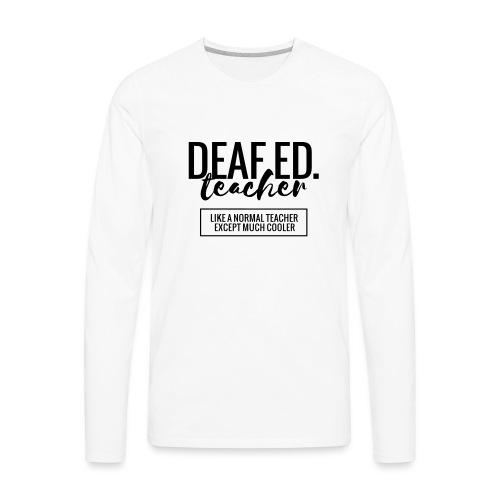 Cool Deaf Ed. Teacher Funny Teacher T-Shirt - Men's Premium Long Sleeve T-Shirt