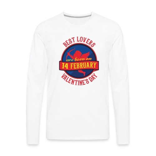 Best Lovers Are Born On Valentine's Day - Men's Premium Long Sleeve T-Shirt