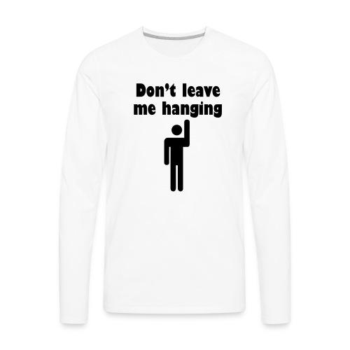 Don't Leave Me Hanging Shirt - Men's Premium Long Sleeve T-Shirt