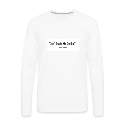 Don't quote me on that - Men's Premium Long Sleeve T-Shirt