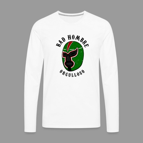 Proud Bad Hombre (Bad Hombre Orgulloso) - Men's Premium Long Sleeve T-Shirt