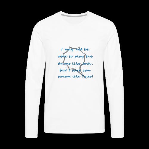 I Sure Can Scream Like Tyler! - Men's Premium Long Sleeve T-Shirt