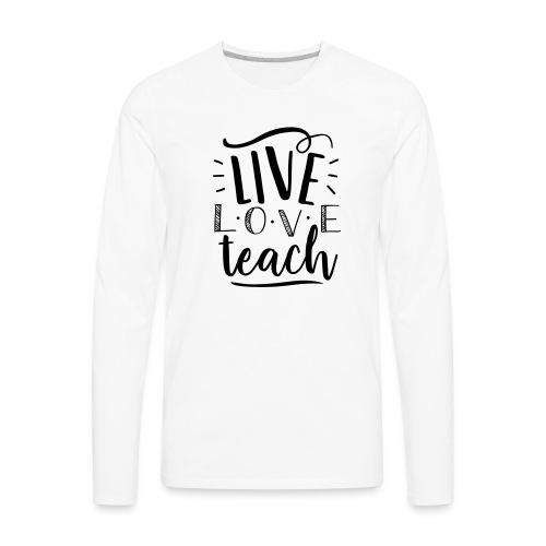 Live Love Teach Cute Teacher T-Shirts - Men's Premium Long Sleeve T-Shirt