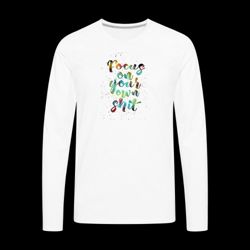 focus on your own shit - Men's Premium Long Sleeve T-Shirt