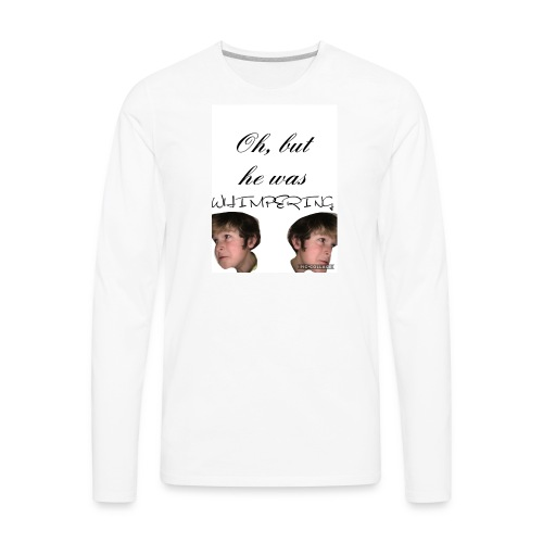 he was Whimpering - Men's Premium Long Sleeve T-Shirt