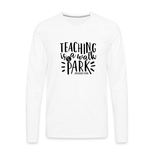 Teaching is a Walk in the Park... Jurassic Park - Men's Premium Long Sleeve T-Shirt