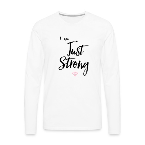 I am...Just Strong - Men's Premium Long Sleeve T-Shirt