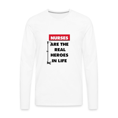 nurses are the real heroes in life - Men's Premium Long Sleeve T-Shirt