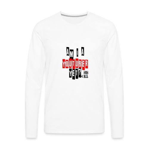 Am I A Youtuber Yet? - Men's Premium Long Sleeve T-Shirt