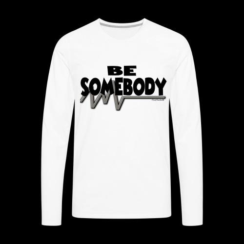 Be somebody - Men's Premium Long Sleeve T-Shirt