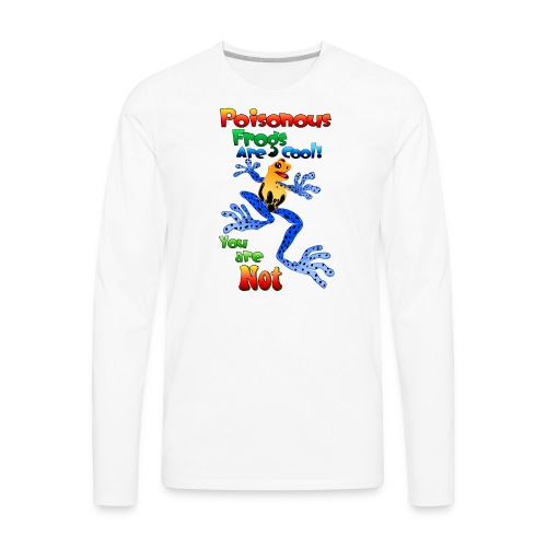 Poisonous frogs are cool - Men's Premium Long Sleeve T-Shirt