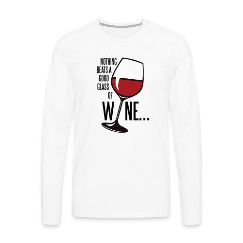 Nothing Beats a Good Glass of Wine - Men's Premium Long Sleeve T-Shirt