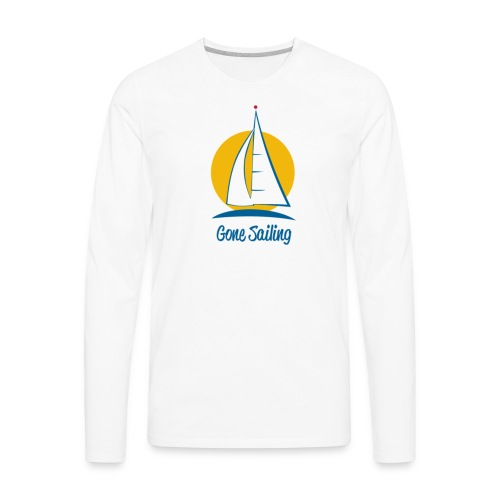 Gone Sailing T-Shirt - Men's Premium Long Sleeve T-Shirt