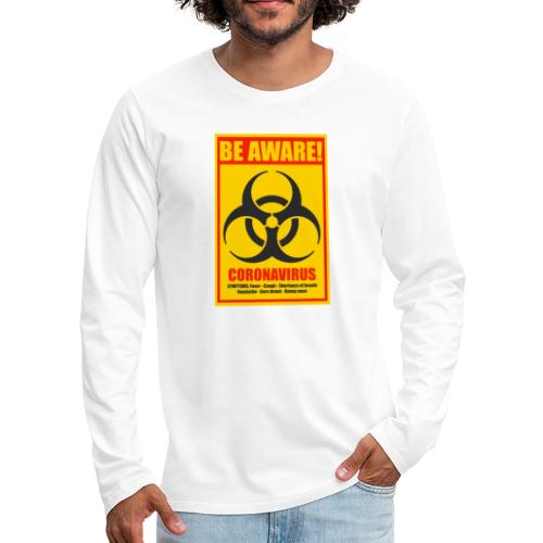 Be aware! Coronavirus biohazard warning sign - Men's Premium Long Sleeve T-Shirt