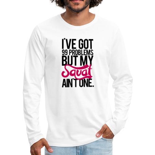 Squat Aint One Gym Motivation - Men's Premium Long Sleeve T-Shirt