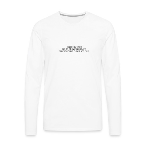I BLAME MY TRUST ISSUES ON - Men's Premium Long Sleeve T-Shirt