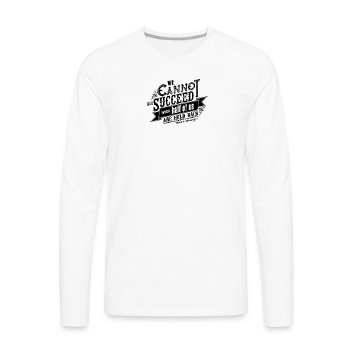 We Cannot Succeed When Half Of Us Are Held Back #1 - Men's Premium Long Sleeve T-Shirt