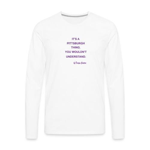 IT S A PITTSBURGH THING PURPLE - Men's Premium Long Sleeve T-Shirt