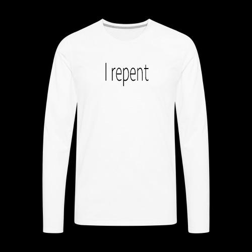 I Repent - Men's Premium Long Sleeve T-Shirt