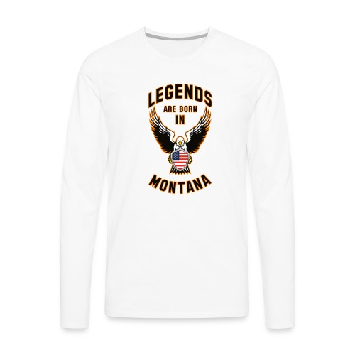Legends are born in Montana - Men's Premium Long Sleeve T-Shirt