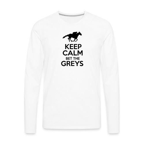Keep Calm Bet The Greys - Men's Premium Long Sleeve T-Shirt