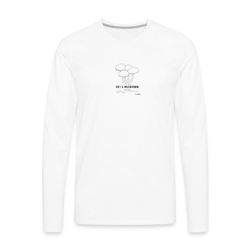 Not a Mushroom - Kept in the dark and fed shit - Men's Premium Long Sleeve T-Shirt
