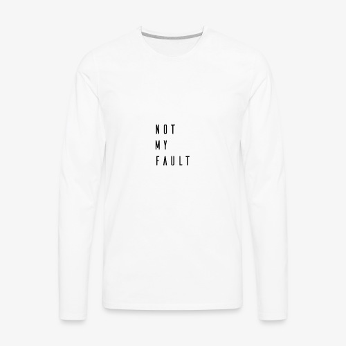 Not My Fault Premium Design - Men's Premium Long Sleeve T-Shirt