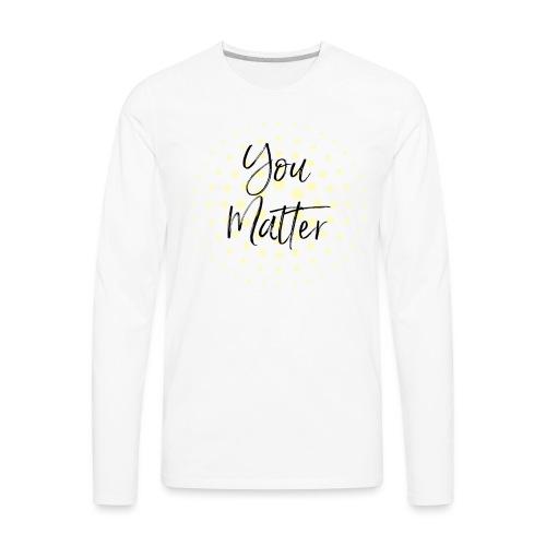 You Matter Collection - Men's Premium Long Sleeve T-Shirt