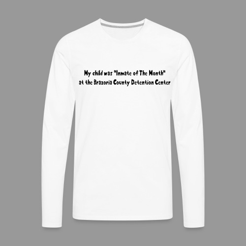 My Child Was Inmate Of The Month - Men's Premium Long Sleeve T-Shirt
