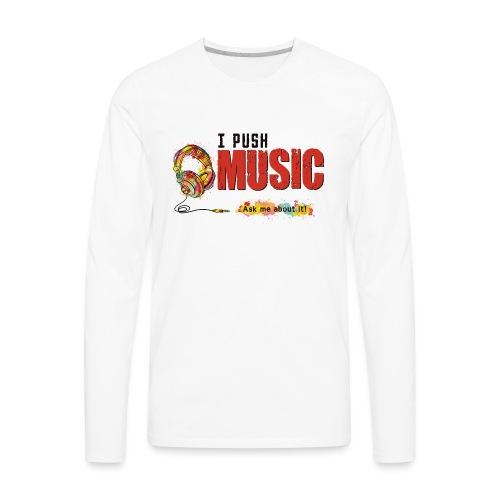 I Push Music Front - Men's Premium Long Sleeve T-Shirt