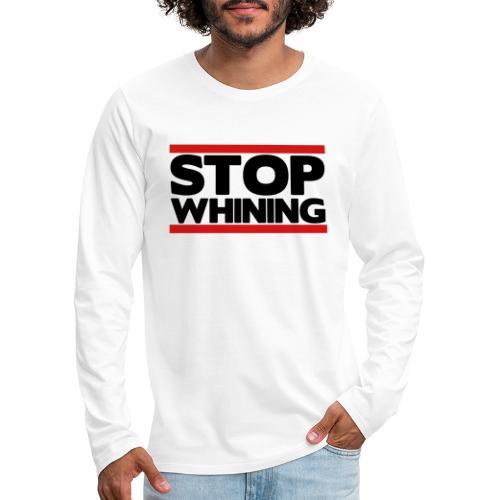 Stop Whining - Men's Premium Long Sleeve T-Shirt