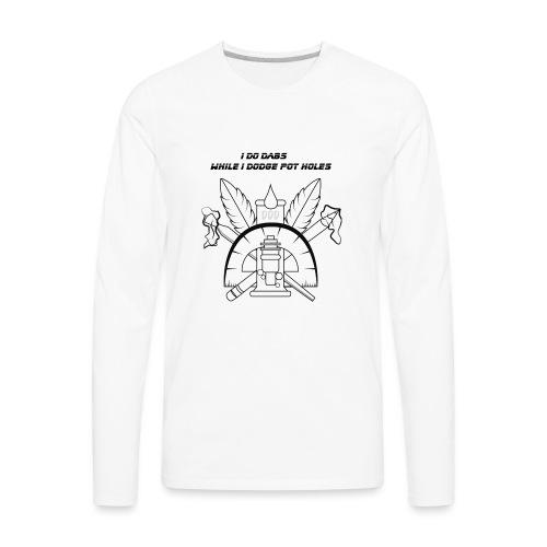 I do Dabs while i doge pot hols - Men's Premium Long Sleeve T-Shirt