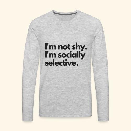 I'm not shy. I'm socially selective. - Men's Premium Long Sleeve T-Shirt
