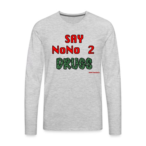 say nono 2 drugs - Men's Premium Long Sleeve T-Shirt