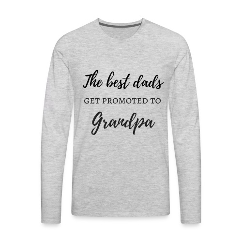 best dads get promoted to grandpa - Men's Premium Long Sleeve T-Shirt