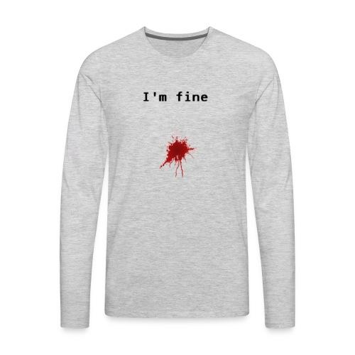 I'm Fine T-shirt - Men's Premium Long Sleeve T-Shirt