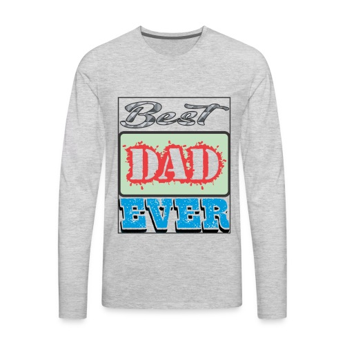 Best Dad Ever - Men's Premium Long Sleeve T-Shirt