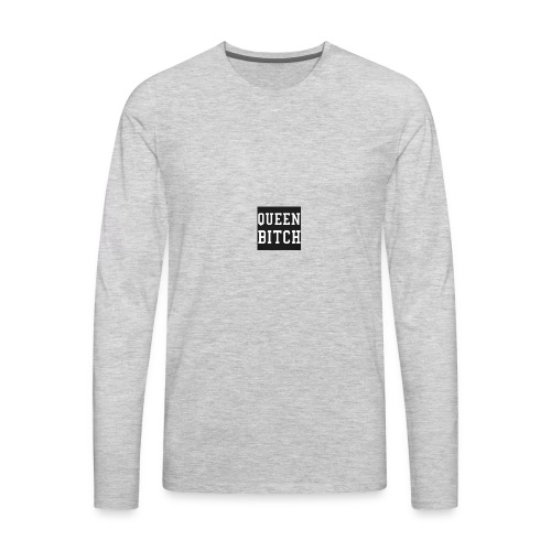 Queen Bitch - Men's Premium Long Sleeve T-Shirt
