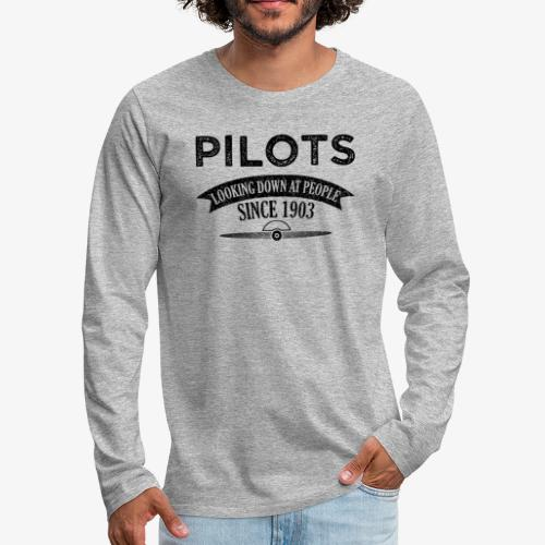 Pilots Looking Down On People Since 1903 - Men's Premium Long Sleeve T-Shirt