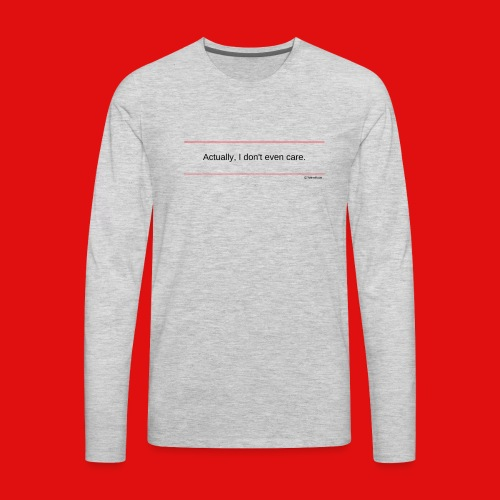 TshirtsR RED: Actually, I don't even care. - Men's Premium Long Sleeve T-Shirt