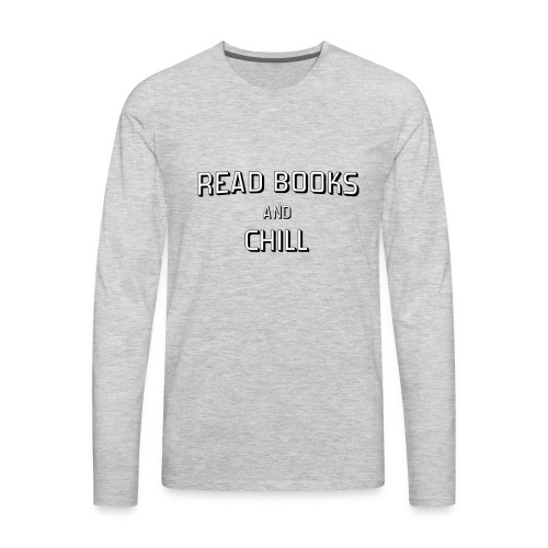 Read Books and Chill - Men's Premium Long Sleeve T-Shirt