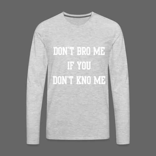 Dont Bro Me - Men's Premium Long Sleeve T-Shirt